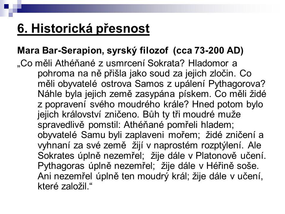 6. Historická přesnost Mara Bar-Serapion, syrský filozof (cca 73-200 AD)