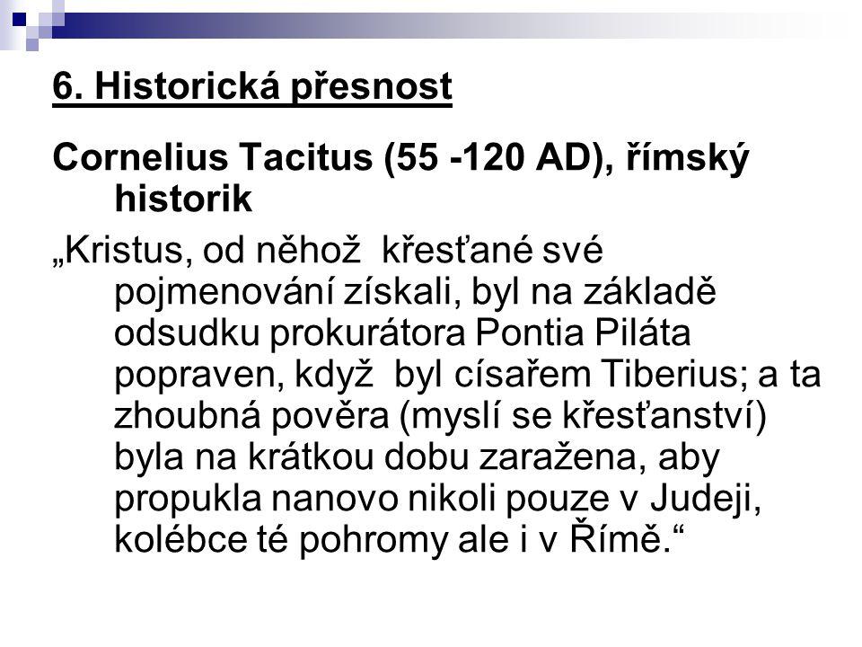 6. Historická přesnost Cornelius Tacitus (55 -120 AD), římský historik.