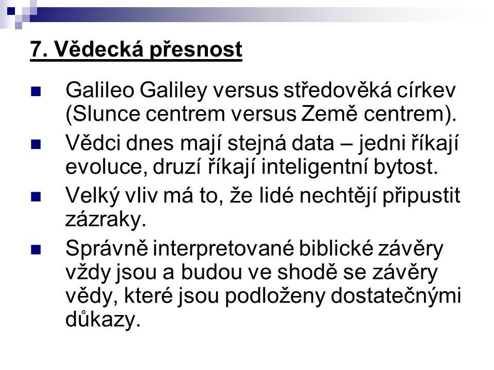7. Vědecká přesnost Galileo Galiley versus středověká církev (Slunce centrem versus Země centrem).