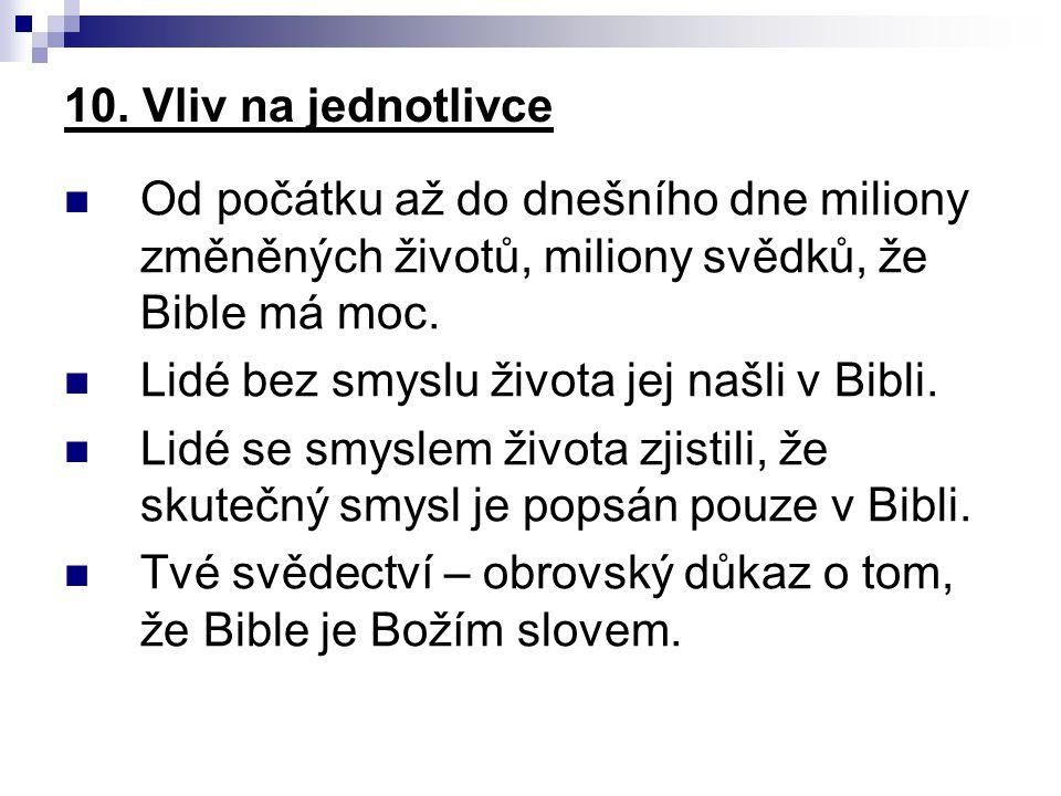 10. Vliv na jednotlivce Od počátku až do dnešního dne miliony změněných životů, miliony svědků, že Bible má moc.