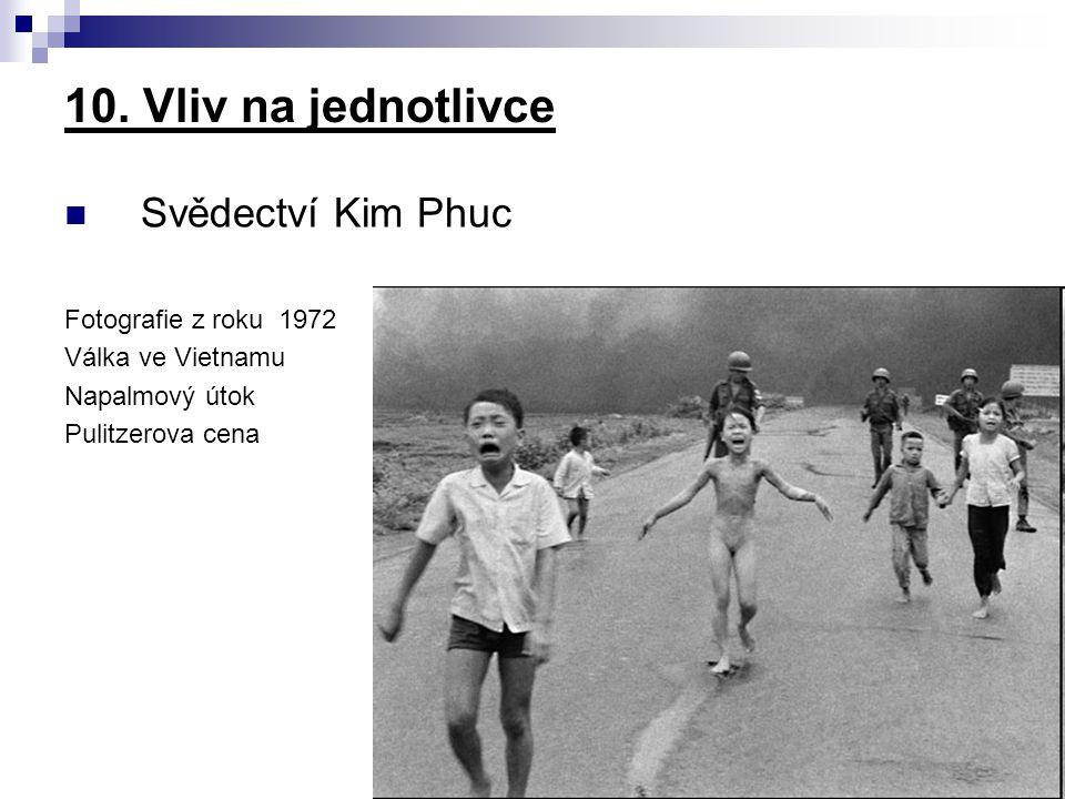 10. Vliv na jednotlivce Svědectví Kim Phuc Fotografie z roku 1972