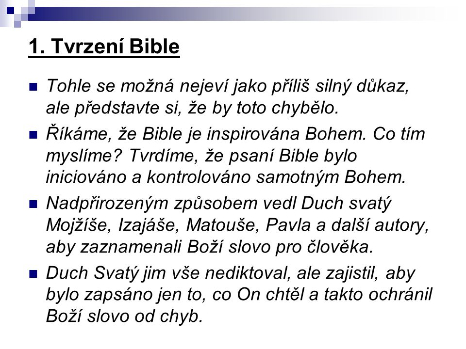 1. Tvrzení Bible Tohle se možná nejeví jako příliš silný důkaz, ale představte si, že by toto chybělo.