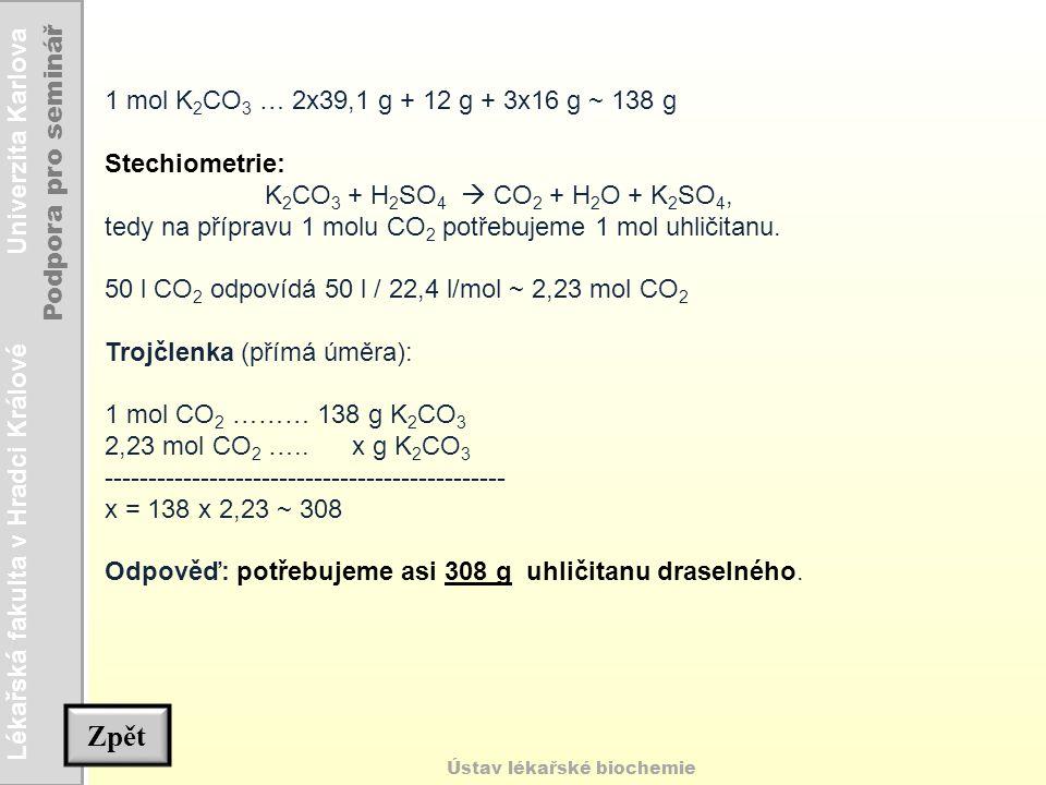 Zpět 1 mol K2CO3 … 2x39,1 g + 12 g + 3x16 g ~ 138 g Stechiometrie: