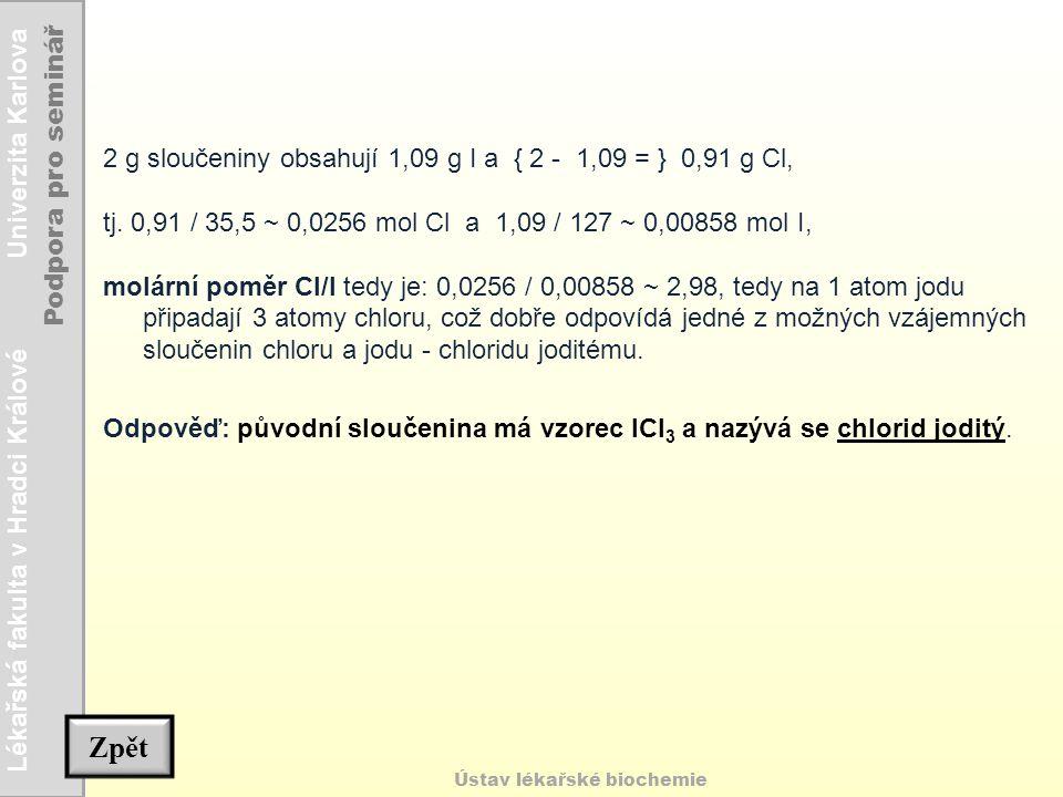 Zpět 2 g sloučeniny obsahují 1,09 g I a { 2 - 1,09 = } 0,91 g Cl,
