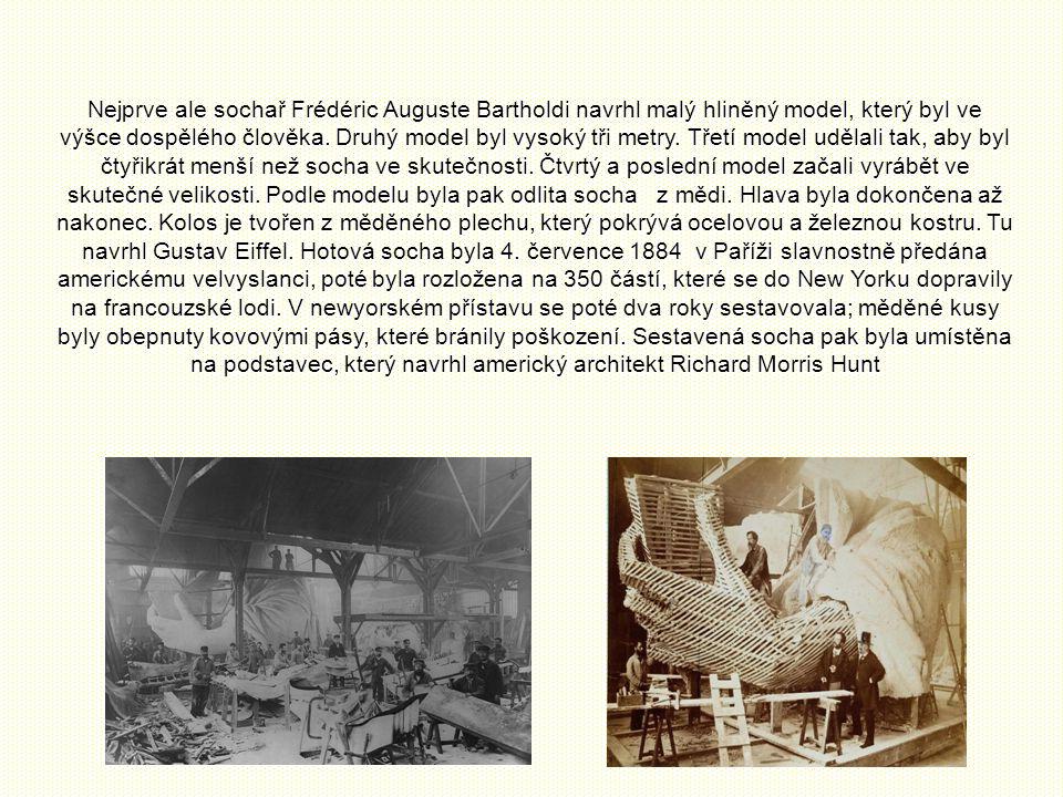 Nejprve ale sochař Frédéric Auguste Bartholdi navrhl malý hliněný model, který byl ve výšce dospělého člověka.