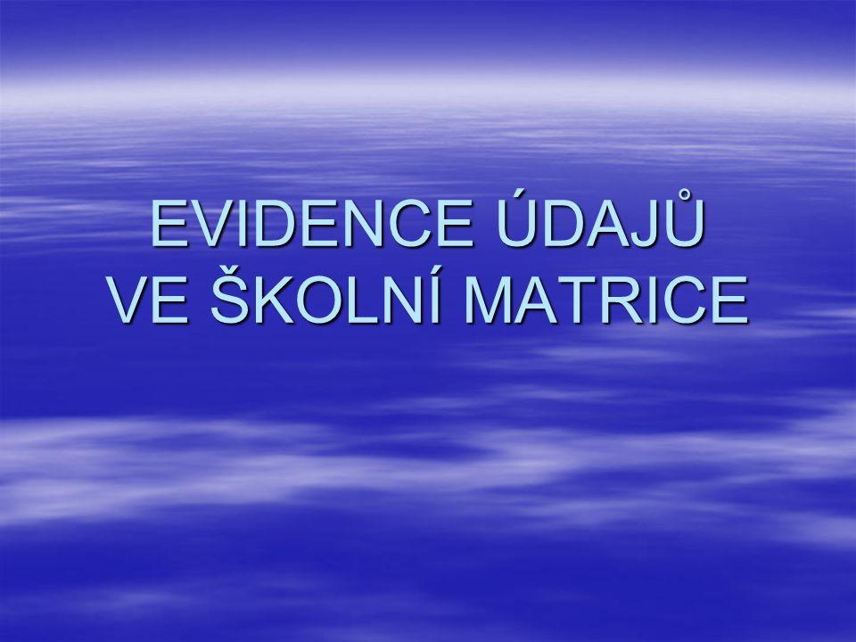 EVIDENCE ÚDAJŮ VE ŠKOLNÍ MATRICE