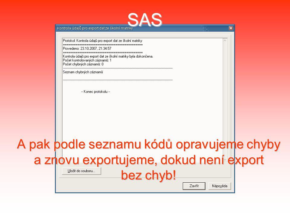 SAS A pak podle seznamu kódů opravujeme chyby a znovu exportujeme, dokud není export bez chyb!