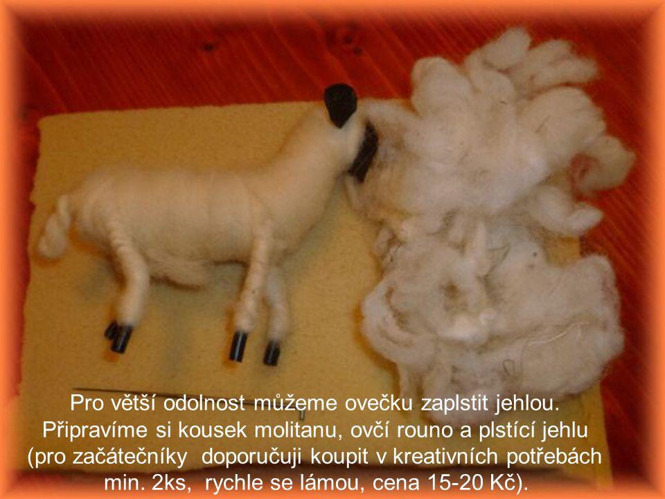 Pro větší odolnost můžeme ovečku zaplstit jehlou.