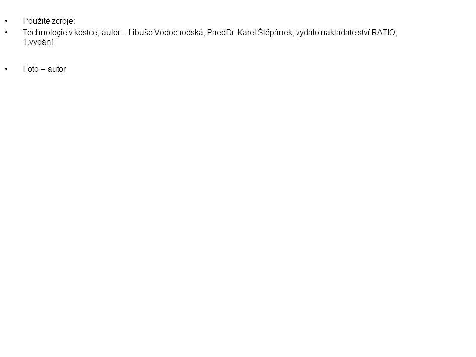 Použité zdroje: Technologie v kostce, autor – Libuše Vodochodská, PaedDr. Karel Štěpánek, vydalo nakladatelství RATIO, 1.vydání.