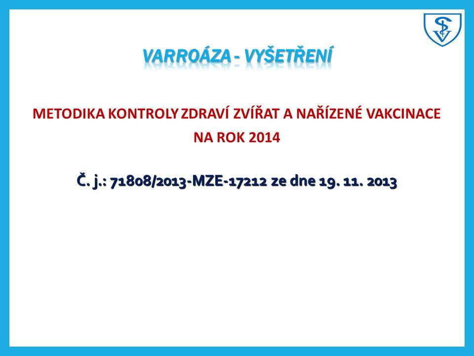 Varroáza - vyšetření METODIKA KONTROLY ZDRAVÍ ZVÍŘAT A NAŘÍZENÉ VAKCINACE NA ROK 2014 Č.