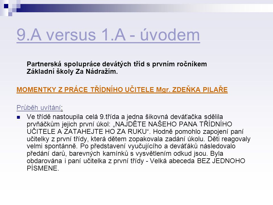 9.A versus 1.A - úvodem Partnerská spolupráce devátých tříd s prvním ročníkem Základní školy Za Nádražím.