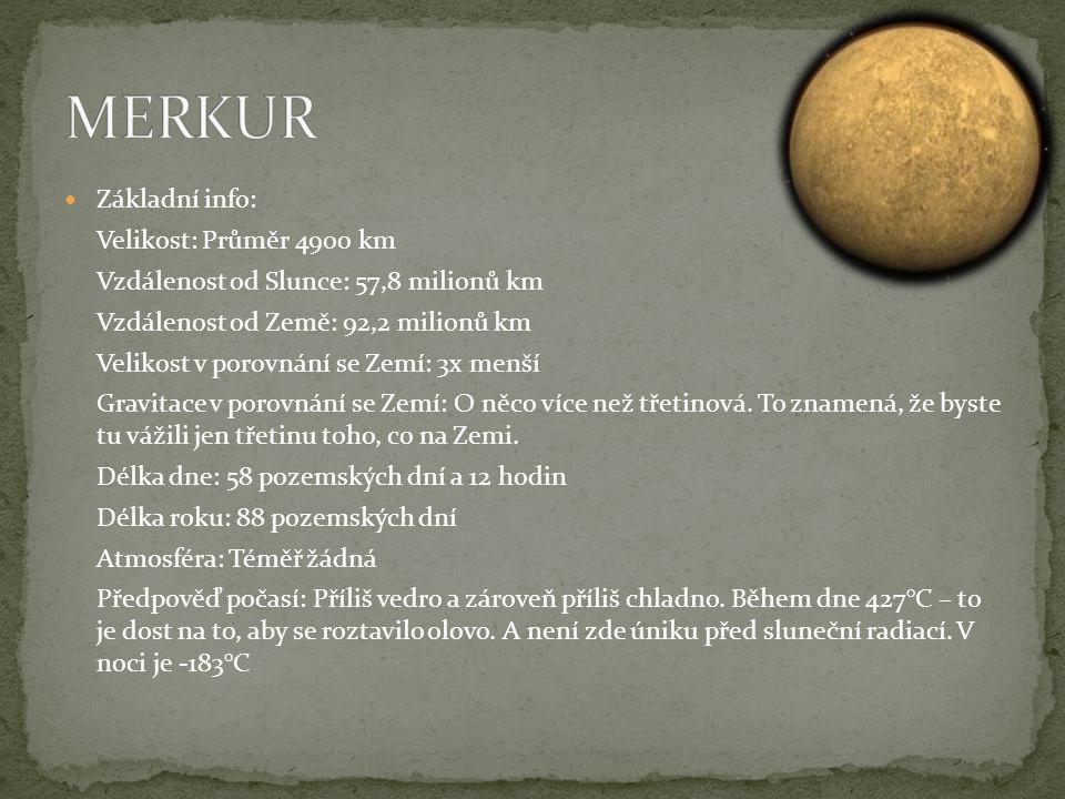 MERKUR Základní info: Velikost: Průměr 4900 km