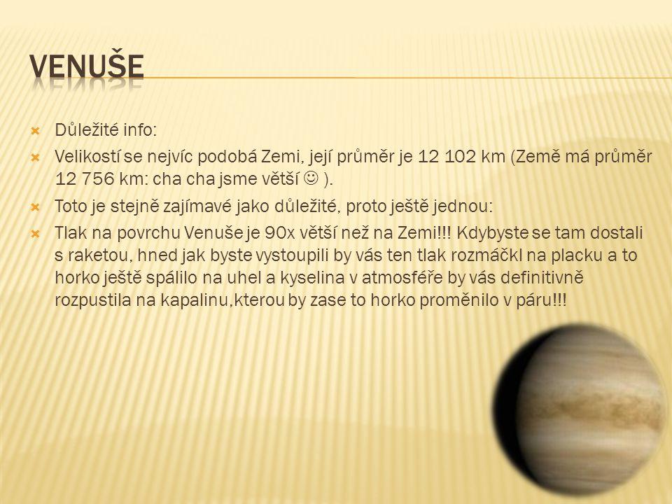 Venuše Důležité info: Velikostí se nejvíc podobá Zemi, její průměr je 12 102 km (Země má průměr 12 756 km: cha cha jsme větší  ).