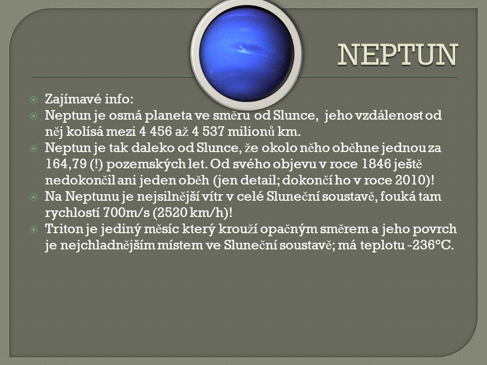 NEPTUN Zajímavé info: Neptun je osmá planeta ve směru od Slunce, jeho vzdálenost od něj kolísá mezi 4 456 až 4 537 milionů km.