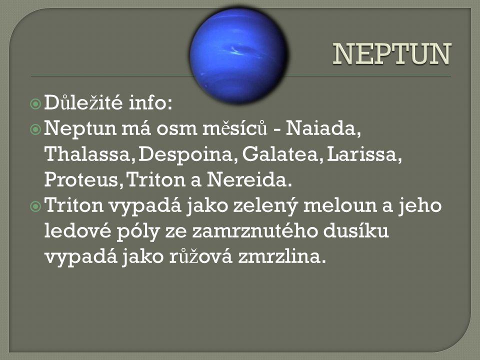 NEPTUN Důležité info: Neptun má osm měsíců - Naiada, Thalassa, Despoina, Galatea, Larissa, Proteus, Triton a Nereida.