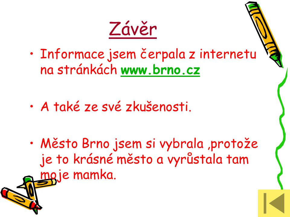Závěr Informace jsem čerpala z internetu na stránkách www.brno.cz