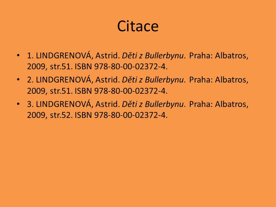 Citace 1. LINDGRENOVÁ, Astrid. Děti z Bullerbynu. Praha: Albatros, 2009, str.51. ISBN 978-80-00-02372-4.