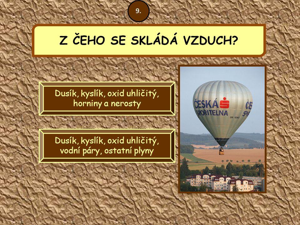 9. Z ČEHO SE SKLÁDÁ VZDUCH. Dusík, kyslík, oxid uhličitý, horniny a nerosty.