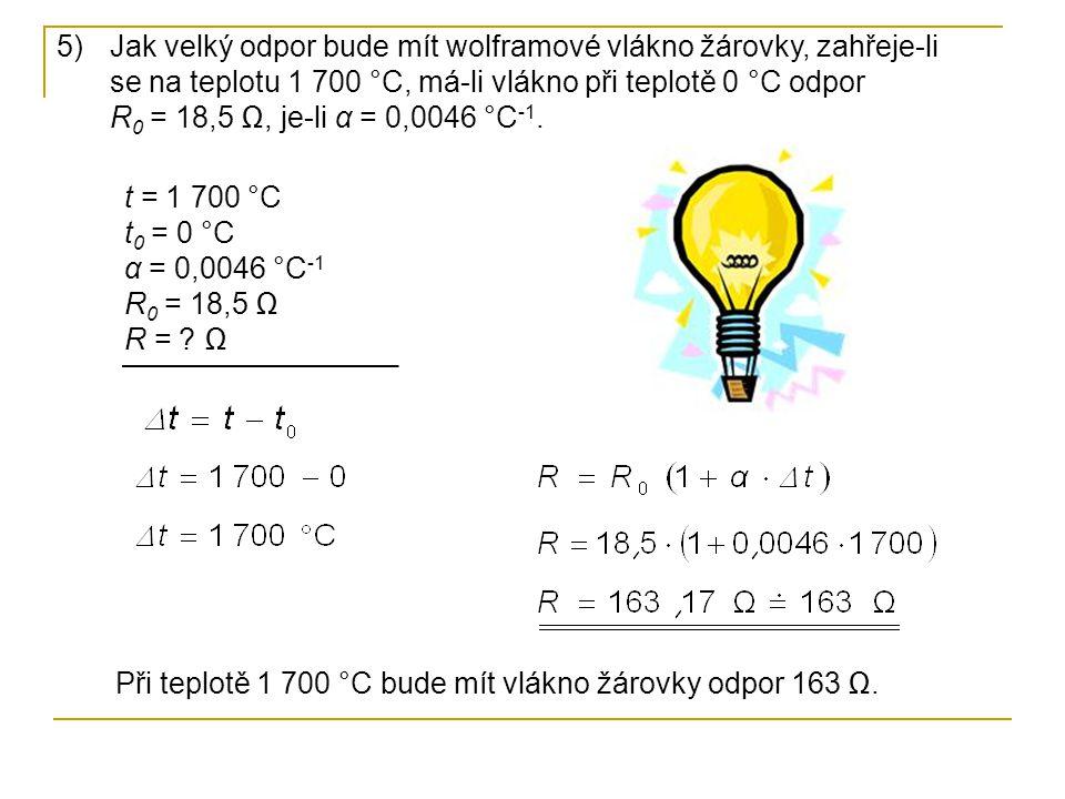Jak velký odpor bude mít wolframové vlákno žárovky, zahřeje-li se na teplotu 1 700 °C, má-li vlákno při teplotě 0 °C odpor R0 = 18,5 Ω, je-li α = 0,0046 °C-1.