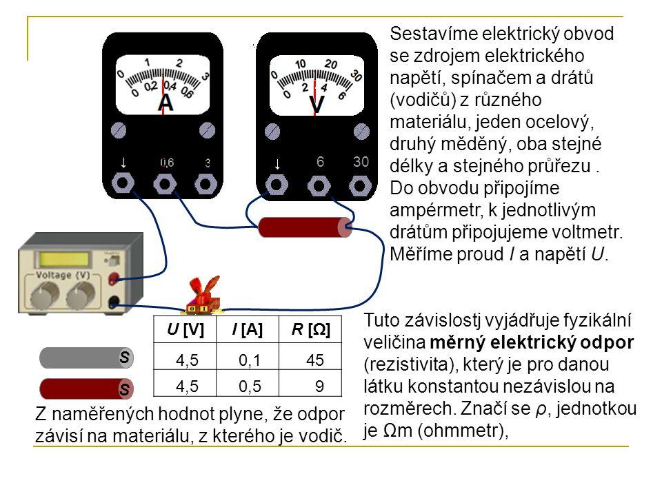 Sestavíme elektrický obvod se zdrojem elektrického napětí, spínačem a drátů (vodičů) z různého materiálu, jeden ocelový, druhý měděný, oba stejné délky a stejného průřezu . Do obvodu připojíme ampérmetr, k jednotlivým drátům připojujeme voltmetr. Měříme proud I a napětí U.