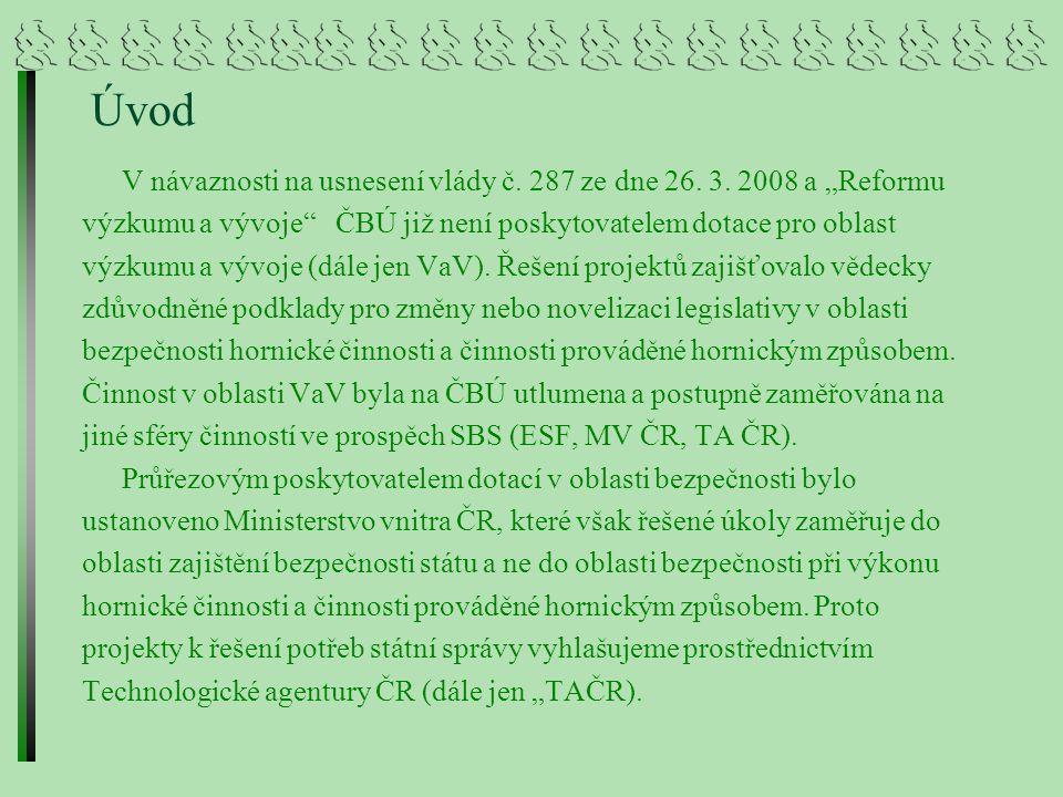 """Úvod V návaznosti na usnesení vlády č. 287 ze dne 26. 3. 2008 a """"Reformu. výzkumu a vývoje ČBÚ již není poskytovatelem dotace pro oblast."""
