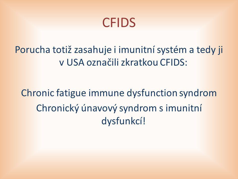 CFIDS Porucha totiž zasahuje i imunitní systém a tedy ji v USA označili zkratkou CFIDS: Chronic fatigue immune dysfunction syndrom.