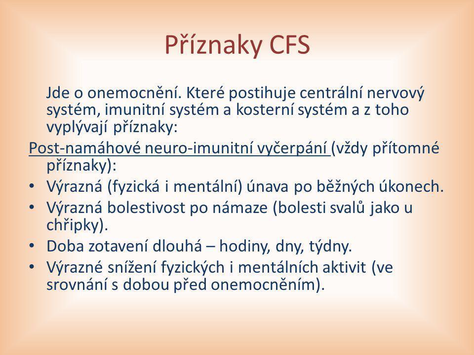 Příznaky CFS Jde o onemocnění. Které postihuje centrální nervový systém, imunitní systém a kosterní systém a z toho vyplývají příznaky: