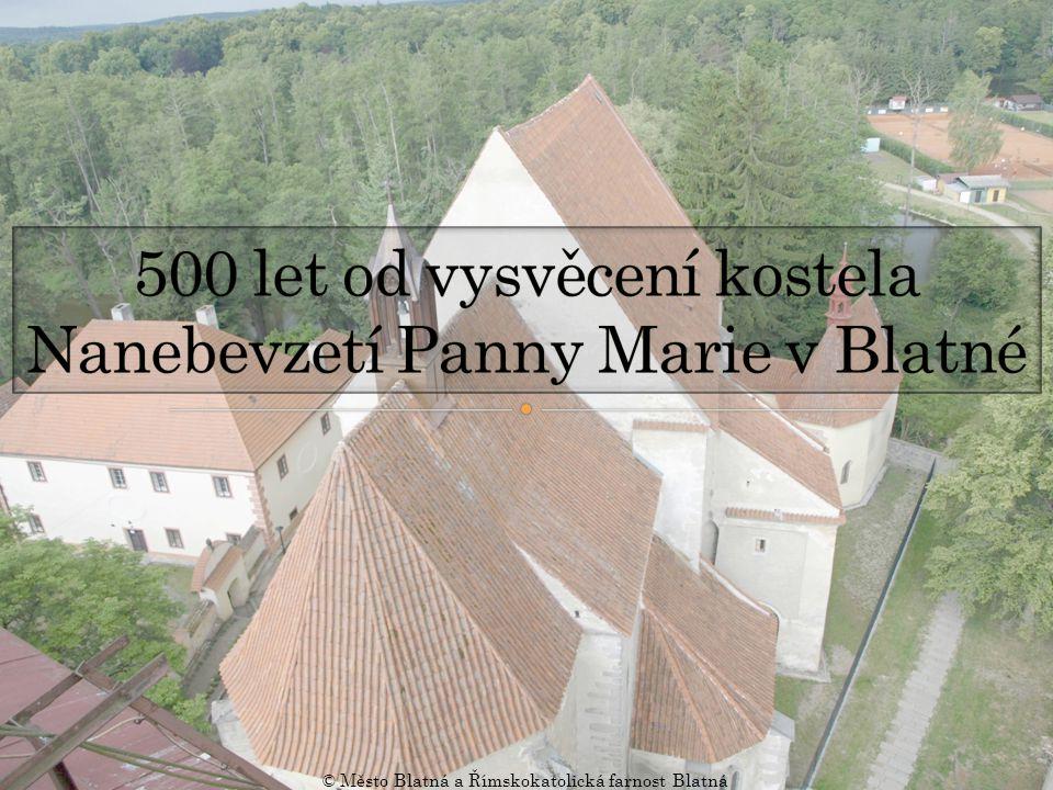 500 let od vysvěcení kostela Nanebevzetí Panny Marie v Blatné
