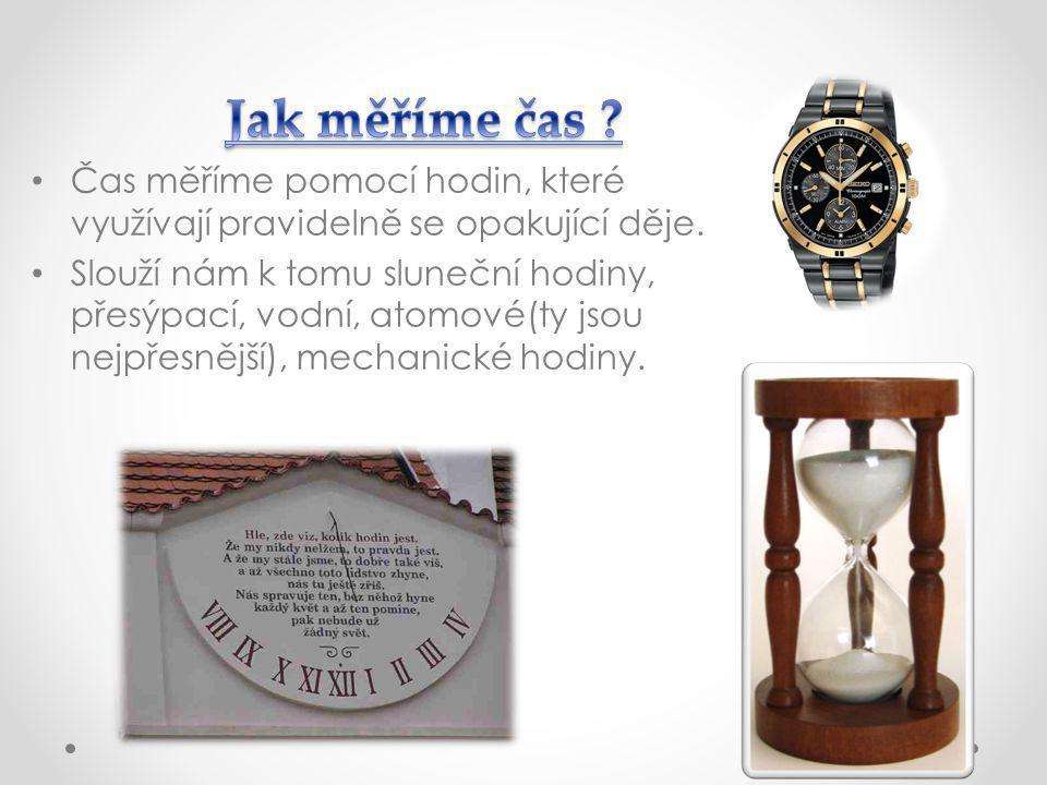 Jak měříme čas Čas měříme pomocí hodin, které využívají pravidelně se opakující děje.