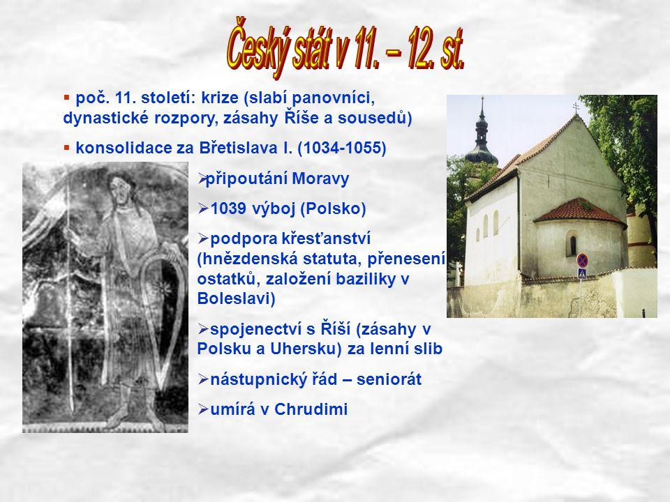 Český stát v 11. – 12. st. poč. 11. století: krize (slabí panovníci, dynastické rozpory, zásahy Říše a sousedů)