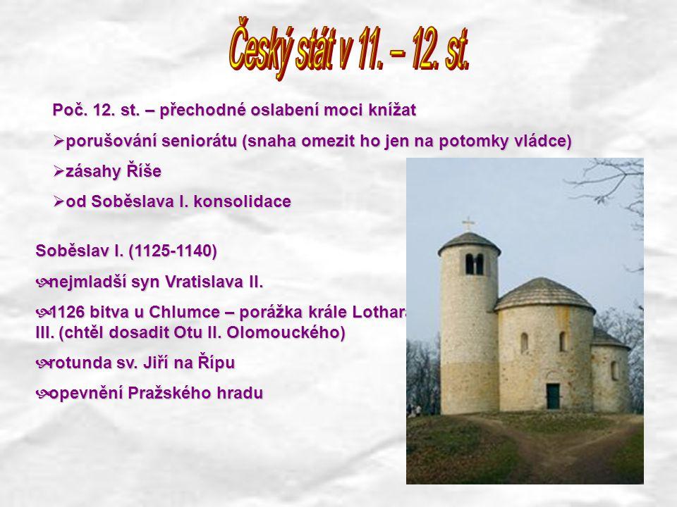 Český stát v 11. – 12. st. Poč. 12. st. – přechodné oslabení moci knížat. porušování seniorátu (snaha omezit ho jen na potomky vládce)