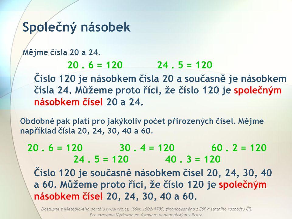 Společný násobek Mějme čísla 20 a 24. 20 . 6 = 120. 24 . 5 = 120.