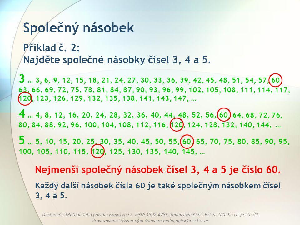 Společný násobek Příklad č. 2: Najděte společné násobky čísel 3, 4 a 5.