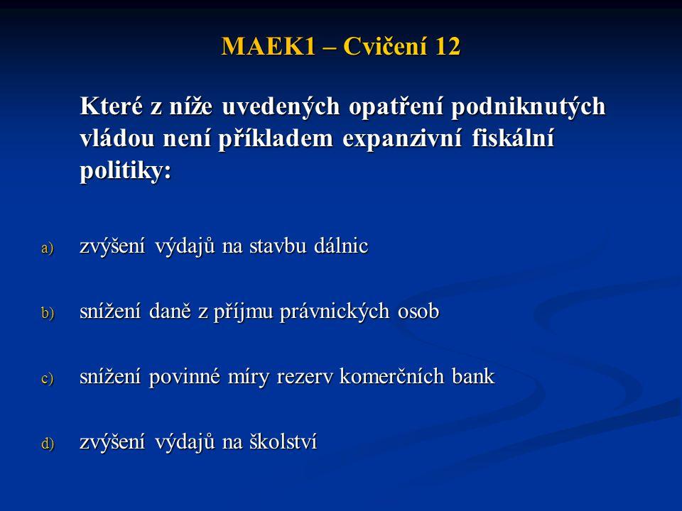 MAEK1 – Cvičení 12 Které z níže uvedených opatření podniknutých vládou není příkladem expanzivní fiskální politiky:
