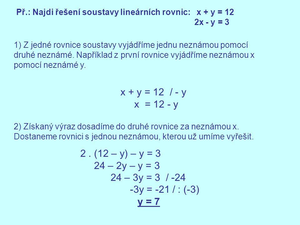 Př.: Najdi řešení soustavy lineárních rovnic: x + y = 12 2x - y = 3