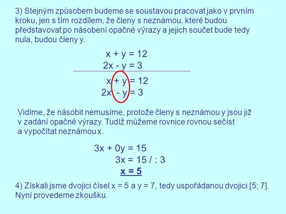 x + y = 12 2x - y = 3 x + y = 12 2x - y = 3 3x + 0y = 15 3x = 15 / : 3