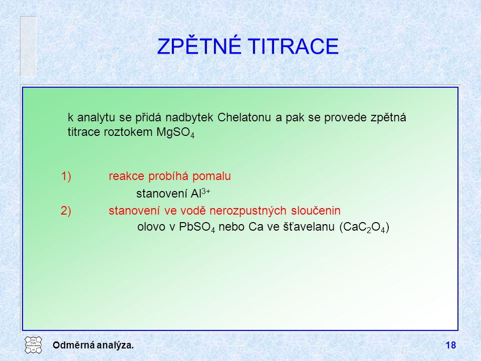 ZPĚTNÉ TITRACE k analytu se přidá nadbytek Chelatonu a pak se provede zpětná titrace roztokem MgSO4.
