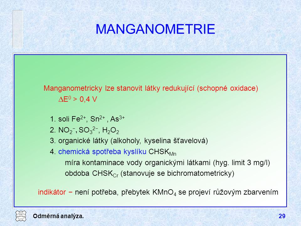 MANGANOMETRIE Manganometricky lze stanovit látky redukující (schopné oxidace) DE0 > 0,4 V. 1. soli Fe2+, Sn2+ , As3+