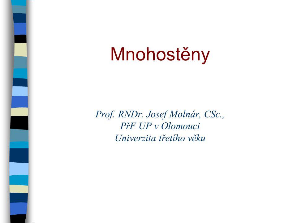 Mnohostěny Prof. RNDr. Josef Molnár, CSc., PřF UP v Olomouci Univerzita třetího věku