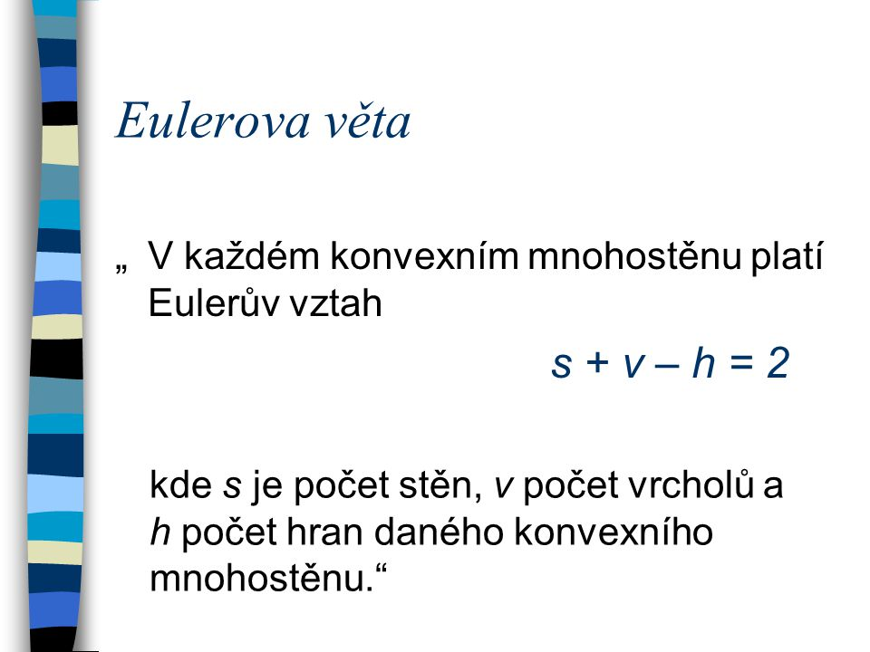 """Eulerova věta """" V každém konvexním mnohostěnu platí Eulerův vztah"""