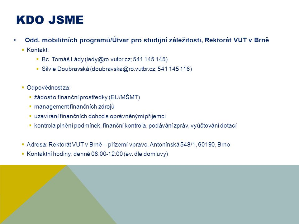 KDO JSME Odd. mobilitních programů/Útvar pro studijní záležitosti, Rektorát VUT v Brně. Kontakt: Bc. Tomáš Lády (lady@ro.vutbr.cz; 541 145 145)