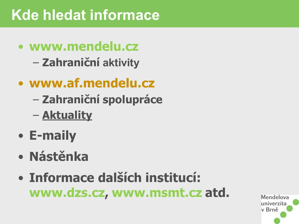 Kde hledat informace www.mendelu.cz www.af.mendelu.cz E-maily Nástěnka
