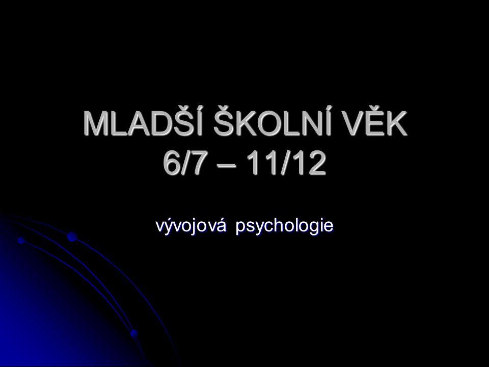 MLADŠÍ ŠKOLNÍ VĚK 6/7 – 11/12 vývojová psychologie