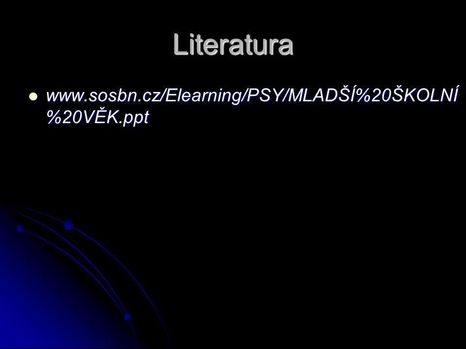 Literatura www.sosbn.cz/Elearning/PSY/MLADŠÍ%20ŠKOLNÍ%20VĚK.ppt