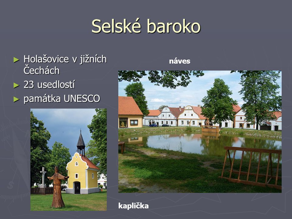 Selské baroko Holašovice v jižních Čechách 23 usedlostí památka UNESCO