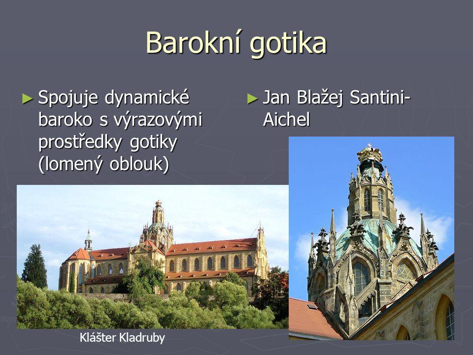 Barokní gotika Spojuje dynamické baroko s výrazovými prostředky gotiky (lomený oblouk) Jan Blažej Santini-Aichel.