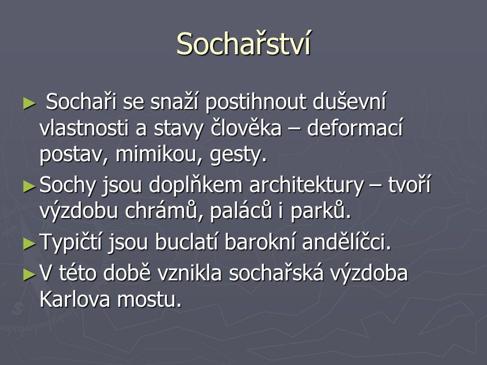 Sochařství Sochaři se snaží postihnout duševní vlastnosti a stavy člověka – deformací postav, mimikou, gesty.