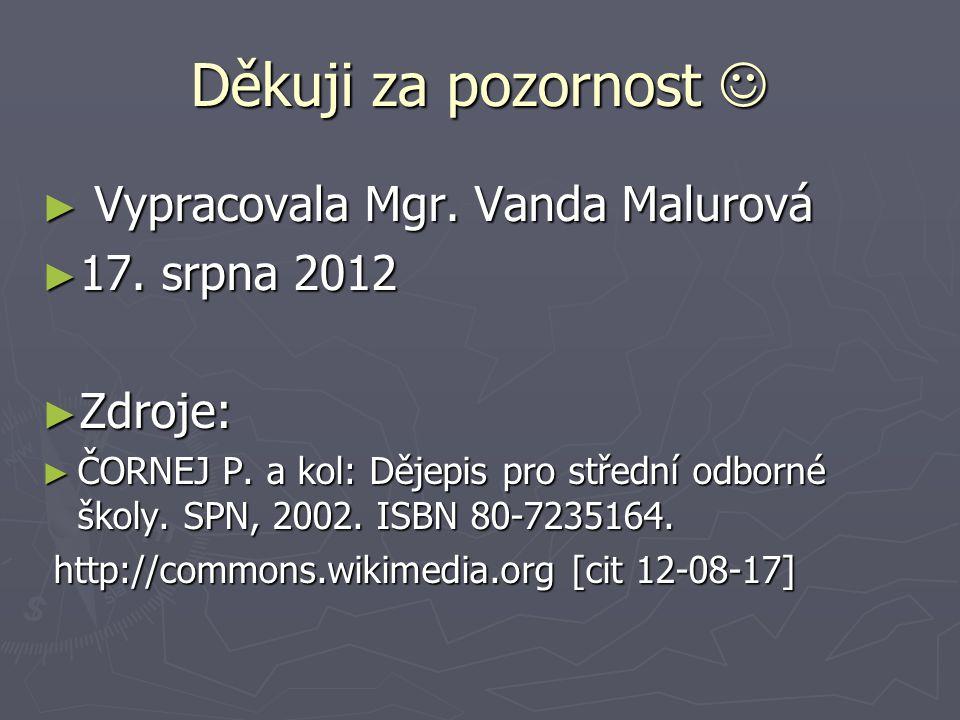 Děkuji za pozornost  Vypracovala Mgr. Vanda Malurová 17. srpna 2012
