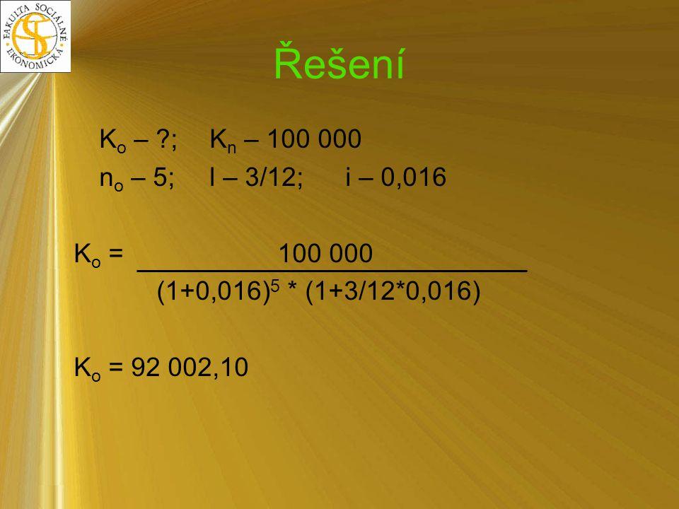 Řešení Ko – ; Kn – 100 000 no – 5; l – 3/12; i – 0,016 Ko = 100 000