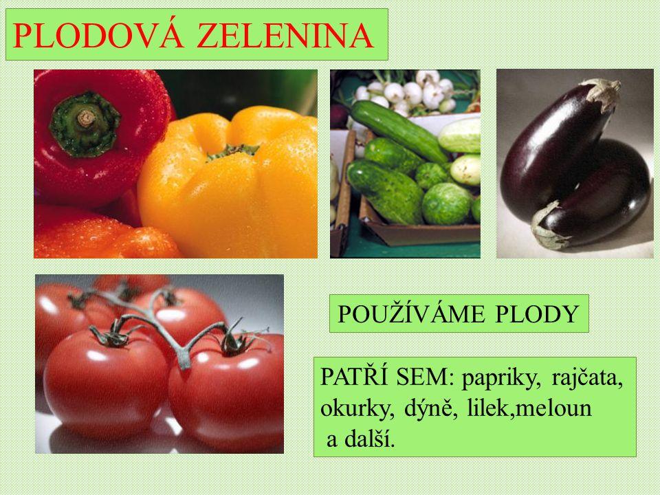 PLODOVÁ ZELENINA POUŽÍVÁME PLODY PATŘÍ SEM: papriky, rajčata,